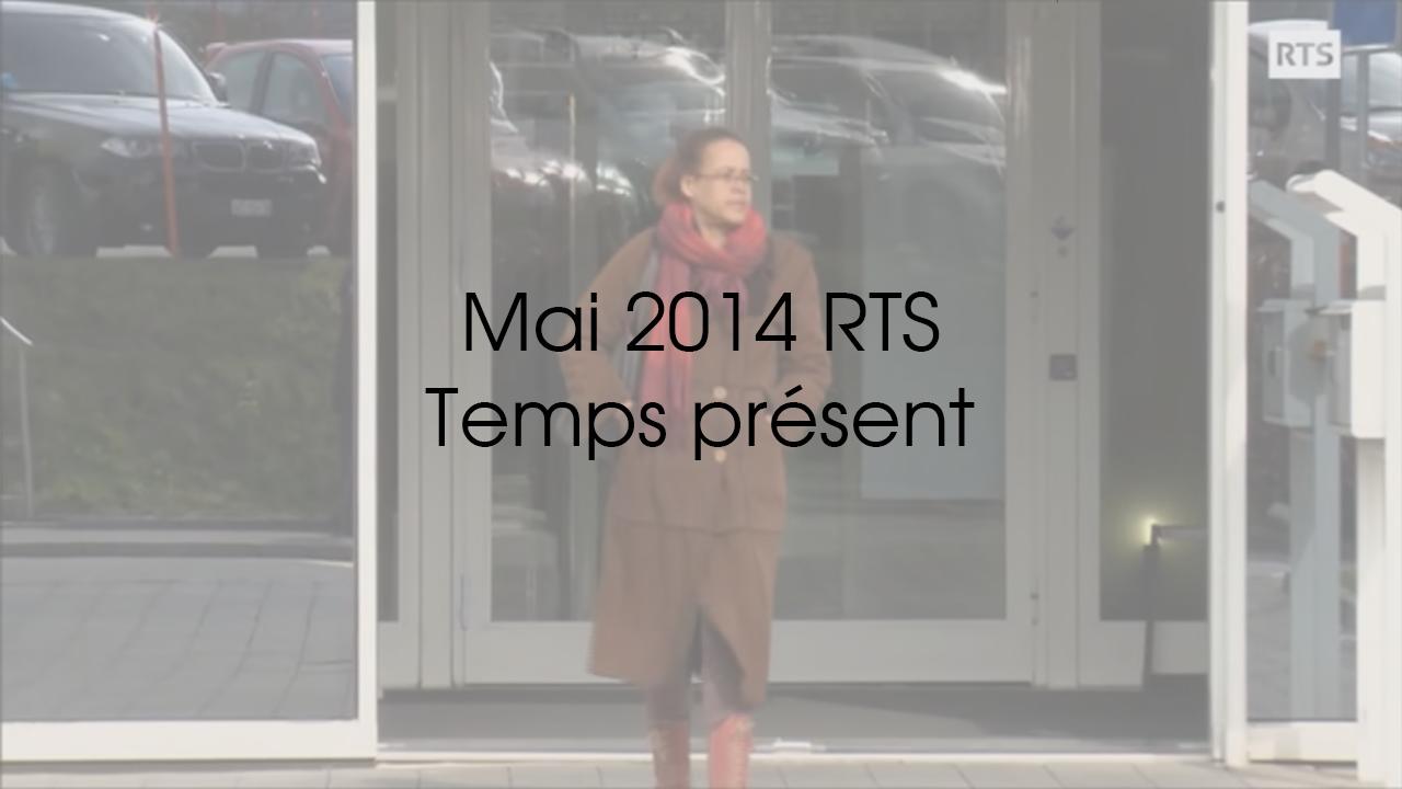 Temps Présent - RTS - Mai 2014